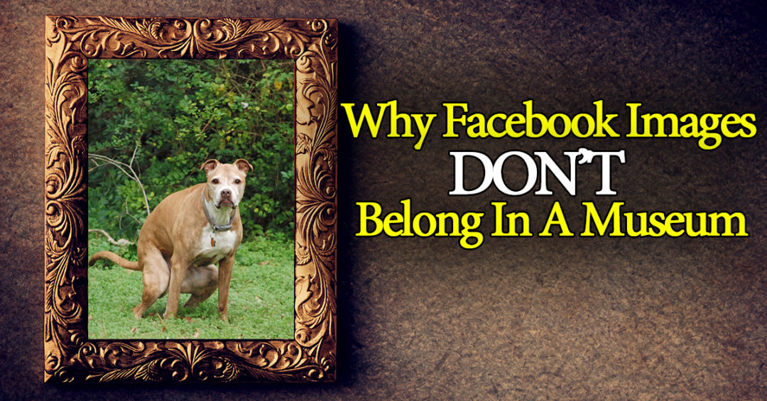Why Your Business's Facebook Images Are Different Than Art In Museums