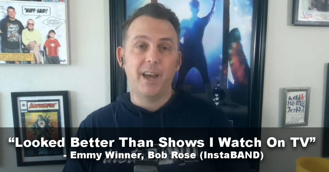 """Looks Better Than Some Of The Shows I Watch On TV Today"" – Emmy Award Winning Director, Bob Rose"